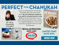 Get the Joy of Kosher Cookbook for 40% Off!! Sale runs through the 15th, order all your Chanukah gifts now!!