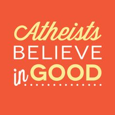 """cute... """"we non-believers are routinely accused of lacking wonder, majesty, or even morality. we may not believe in GOD but we do believe in GOOD""""  :)"""