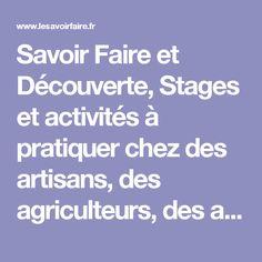 Savoir Faire et Découverte, Stages et activités à pratiquer chez des artisans, des agriculteurs, des artistes - Apprendre à faire soi-même - DIY Do it yourself