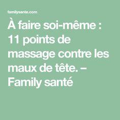 À faire soi-même : 11 points de massage contre les maux de tête. – Family santé