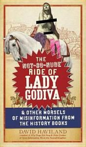 The Not-So-Nude Ride of Lady Godiva & Other Morsels of Misinformation from the History Books by David Haviland Lady Godiva, Tall Tales, Modern History, History Books, Nonfiction, Books To Read, David, Nude, Staircases