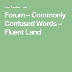 Forum – Commonly Confused Words – Fluent Land