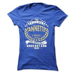 Its an ANNETTE Thing You Wouldnt Understand - T Shirt,  - #tee quotes #dressy sweatshirt. BUY NOW => https://www.sunfrog.com/Names/Its-an-ANNETTE-Thing-You-Wouldnt-Understand--T-Shirt-Hoodie-Hoodies-YearName-Birthday-Ladies.html?68278