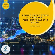 #ChoiceBroking #QuoteOfTheWeek - Behind every stock is a company. Find out what it's doing - #PeterLynch