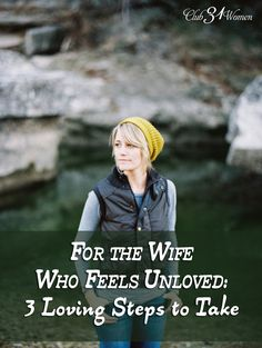 If you - or someone you know - is struggling in marriage and feeling unloved? Here are 3 steps to take that have the potential to transform your marriage. For the Wife Who Feels Unloved:3 Loving Steps to Take ~ Club31Women