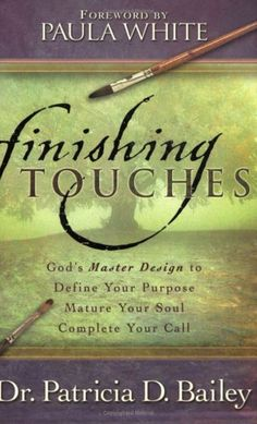 Finishing Touches: God's Master Design to Define Your Purpose, Mature Your Soul, Complete Your Call by Patricia Bailey http://www.amazon.com/dp/1577946170/ref=cm_sw_r_pi_dp_d1GSwb1Y6PKK0