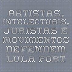 Artistas, intelectuais, juristas e movimentos defendem Lula - Portal Vermelho