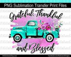 Grateful, Thankful and Blessed Turquoise Truck PNG, Thanksgiving, Watercolor Pumpkin Sublimation Des Thankful And Blessed, Grateful, Rose Thorn Tattoo, Tractor Crafts, Truck Art, Graphic Design Software, Digital Journal, Good Notes, Happy Heart
