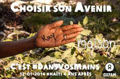 Le 12 janvier 2010, Haïti était frappé par un terrible séisme. Malgré d'importants progrès, beaucoup reste à faire pour reconstruire durablement le pays. Jusqu'au 15 janvier, nous invitons Haïtiens et Haïtiennes et citoyens et citoyennes du monde entier à nous écrire dans la paume de leur main leur priorité pour Haïti et à envoyer votre photo sur Twitter @Oxfam_fr ou Pinterest avec le mot-clé #DansVosMains. Plus d'infos sur Oxfam en Haïti : http://www.oxfam.org/fr/haiti-seisme