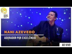 Nani Azevedo - Adorador por Excelência - DVD Excelência - YouTube