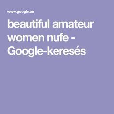 beautiful amateur women nufe - Google-keresés
