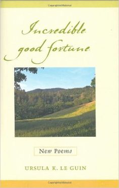 Incredible Good Fortune: New Poems: Ursula K. Le Guin: 9781590303146…
