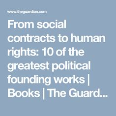 From social contracts to human rights: 10 of the greatest political founding works | Books | The Guardian