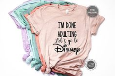 I'm done Adulting Let's Go to Disney Disney shirts