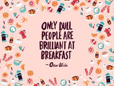 """June 2015 by Bett Norris: """"Only dull people are brilliant at breakfast."""" – Oscar Wilde"""