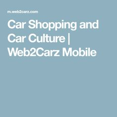 Car Shopping and Car Culture | Web2Carz Mobile