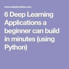 6 Deep Learning Applications a beginner can build in minutes (using Python)