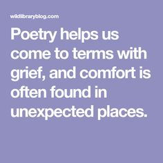 Poetry helps us come to terms with grief, and comfort is often found in unexpected places. Founded In, Finding Joy, Grief, New Books, Blood, Poems, Memories, Dance, Learning
