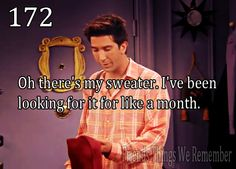 """Friends #172 - """"Oh, there's my sweater. I've been looking for it for like a month."""""""