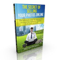 The secret of selling your photos online - A beginners guide to create passive income with your images