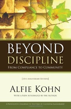 Beyond Discipline: From Compliance to Community by Alfie Kohn. $17.27. Publisher: Association for Supervision & Curriculum Development; 10th edition (August 31, 1996). 208 pages. Author: Alfie Kohn
