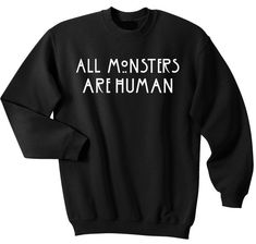 All monsters are human Sweatshirt from clothesmapper.com This sweatshirt is Made To Order, one by one printed so we can control the quality.