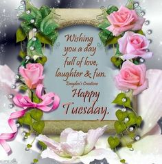Happy Tuesday Wishing You A Day Full Of Love