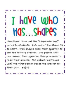 The ever popular I Have, Who Has game for shapes.  It includes basic 2-d and 3-d shapes.  The shapes included are square, rectangle, triangle, squa...
