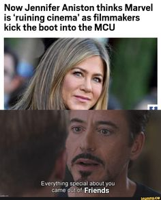Now Jennifer Aniston thinks Marvel is 'ruining cinema' as filmmakers kick the boot into the MCU Everything spemal about you came out of Friends - iFunny :) Cute Funny Quotes, Funny Picture Quotes, Really Funny Memes, Funny Relatable Memes, Avengers Memes, Marvel Memes, Marvel Avengers, Marvel Funny, Funny Comics