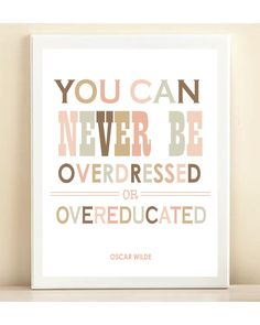 """""""You can never be overdressed or over-educated."""" Oscar Wilde"""