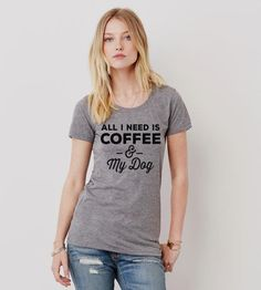 All I Need Is Coffe And My Dog T-Shirt       >>>>> SPECIAL OFFER   http://amzn.to/2bxY2pz