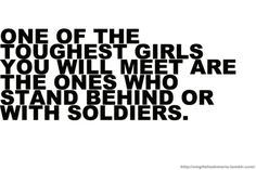 one of the toughest girls you will meet are the ones who stand behind or with with soldiers.