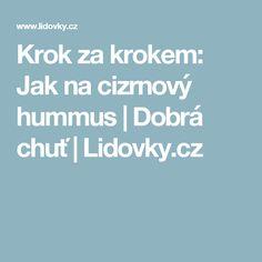 Krok za krokem: Jak na cizrnový hummus   Dobrá chuť   Lidovky.cz