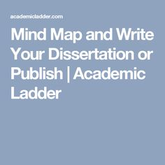 Mind Map and Write Your Dissertation or Publish | Academic Ladder
