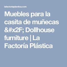 Muebles para la casita de muñecas / Dollhouse furniture | La Factoría Plástica