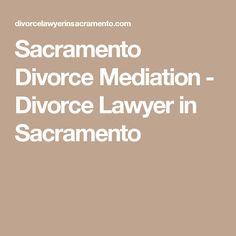 Sacramento Divorce Mediation - Divorce Lawyer in Sacramento