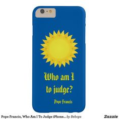 Pope Francis, Who Am I To Judge iPhone 6 Plus Case
