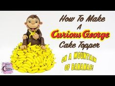 Curious George Cake Topper!  How To Make Curious George On A Mountain Of...
