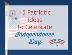 15 Patriotic Ideas to celebrate Independence day