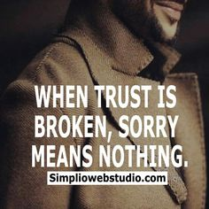 When trust is broken, sorry means nothing.
