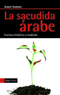 La sacudida árabe / Albert Garrido Publicación Barcelona : Icaria, 2013