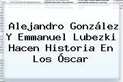 http://tecnoautos.com/wp-content/uploads/imagenes/tendencias/thumbs/alejandro-gonzalez-y-emmanuel-lubezki-hacen-historia-en-los-oscar.jpg Emmanuel Lubezki. Alejandro González y Emmanuel Lubezki hacen historia en los Óscar, Enlaces, Imágenes, Videos y Tweets - http://tecnoautos.com/actualidad/emmanuel-lubezki-alejandro-gonzalez-y-emmanuel-lubezki-hacen-historia-en-los-oscar/