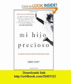 Mi hijo precioso El viaje de un padre a trav�s de la adicci�n de su hijo (Vintage Espanol) (Spanish Edition) (9780307455680) David Sheff , ISBN-10: 0307455688  , ISBN-13: 978-0307455680 ,  , tutorials , pdf , ebook , torrent , downloads , rapidshare , filesonic , hotfile , megaupload , fileserve