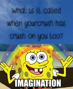 When your crush has a crush on you…