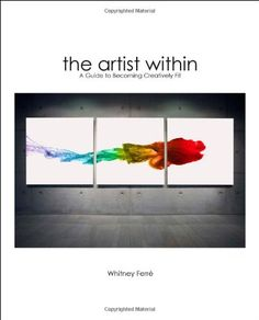The Artist Within: A Guide to Becoming Creatively Fit by Whitney Ferre