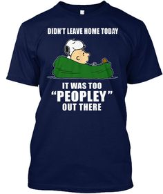 """Didn't Leave Home Today It Was Too """" Peopley"""" Out There Navy T-Shirt Front"""