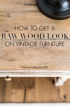 How to get a Raw Wood Look Trying to update your vintage, antique, or dated furniture? Find out how to get a raw wood look for a fresh, modern vibe. Learn how to do this rustic modern furniture makeover in just three easy steps! Raw Wood Furniture, Farmhouse Furniture, Find Furniture, Furniture Projects, Furniture Makeover, Vintage Furniture, Modern Furniture, Furniture Design, Painted Furniture