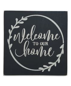Another great find on #zulily! 'Welcome to Our Home' Wall Sign #zulilyfinds