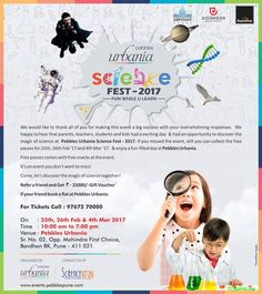 #PebblesUrbania #ScienceFest 2017 We would like to thank all of you for the overwhelming response this weekend. If you missed the event, still you have an opportunity for the final showdown on 4th March 2017.  To avail free passes call: 9767470000 | events.pebblespune.com  On: 18th, 19th, 25th, 26th Feb & 4th Mar 2017 Time: 10:00 am to 7:00 pm Venue: Pebbles Urbania, Sr. No. 02, Opp. Mahindra First Choice, Bavdhan BK, Pune