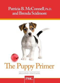 Patricia McConnell | Dog Training Book | The Puppy Primer 2nd Edition - anyone who has a dog should read her books.  She is a terrific trainer...